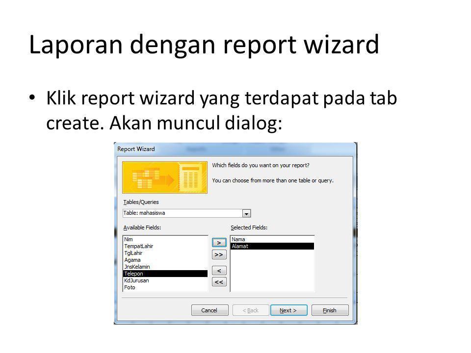 Laporan dengan report wizard Klik report wizard yang terdapat pada tab create. Akan muncul dialog: