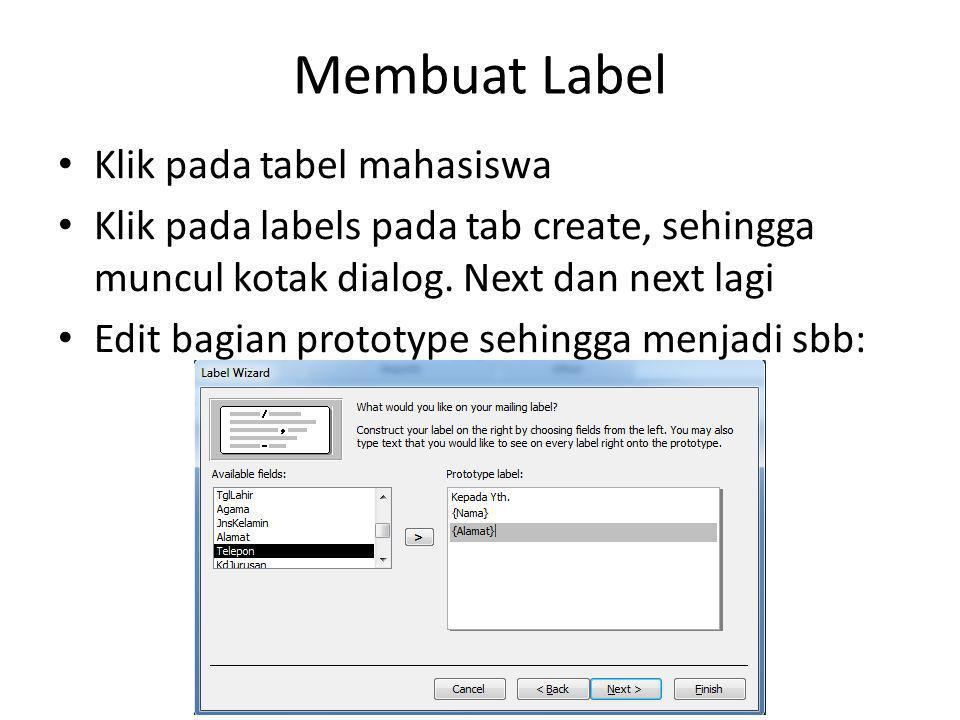 Membuat Label Klik pada tabel mahasiswa Klik pada labels pada tab create, sehingga muncul kotak dialog. Next dan next lagi Edit bagian prototype sehin