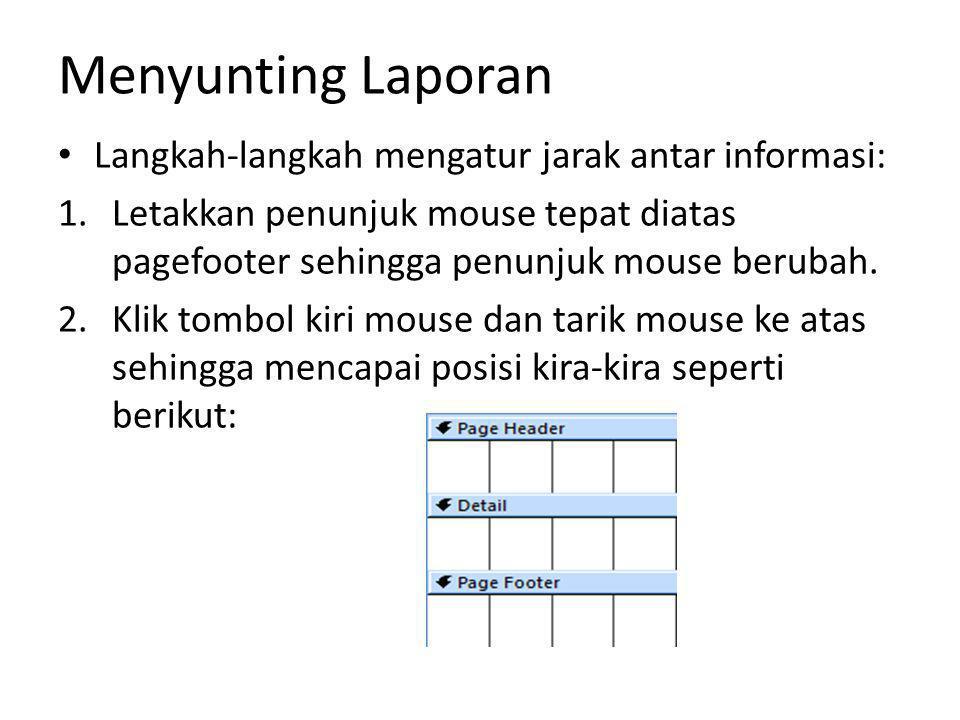 Mengurutkan Data Jika kita menghendaki agar informasi dalam laporan disusun urut menurut nama, maka langkahnya: 1.Pada panel property sheet, pilih report pada kotak selection type.