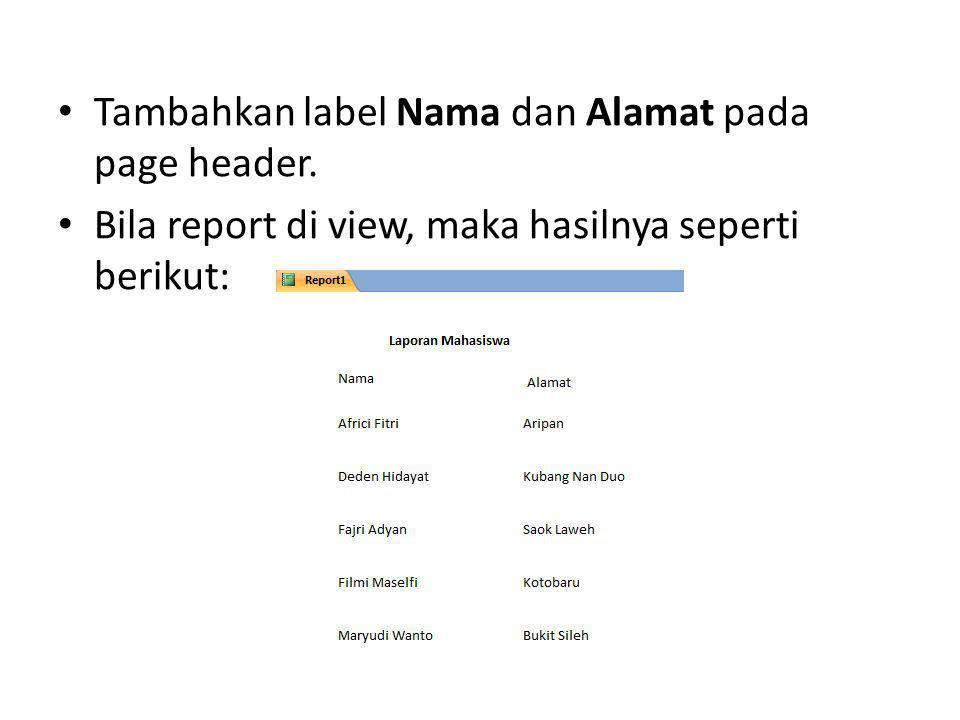 Tambahkan label Nama dan Alamat pada page header. Bila report di view, maka hasilnya seperti berikut: