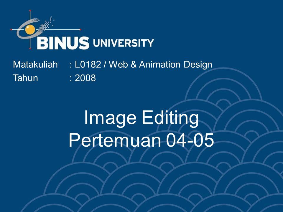 Image Editing Pertemuan 04-05 Matakuliah: L0182 / Web & Animation Design Tahun: 2008