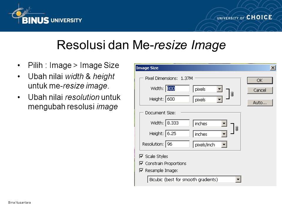 Bina Nusantara Resolusi dan Me-resize Image Pilih : Image > Image Size Ubah nilai width & height untuk me-resize image. Ubah nilai resolution untuk me
