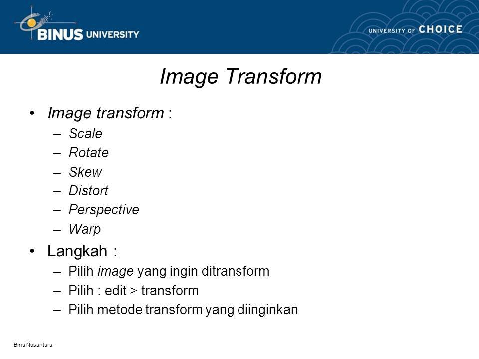Bina Nusantara Image Transform Image transform : –Scale –Rotate –Skew –Distort –Perspective –Warp Langkah : –Pilih image yang ingin ditransform –Pilih : edit > transform –Pilih metode transform yang diinginkan
