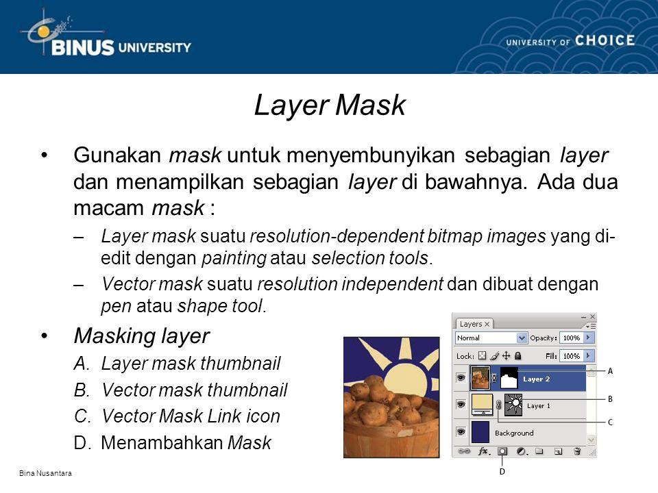 Bina Nusantara Layer Mask Gunakan mask untuk menyembunyikan sebagian layer dan menampilkan sebagian layer di bawahnya. Ada dua macam mask : –Layer mas