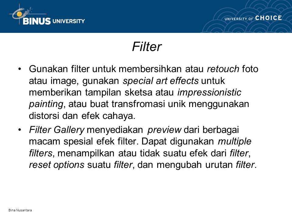 Bina Nusantara Filter Gunakan filter untuk membersihkan atau retouch foto atau image, gunakan special art effects untuk memberikan tampilan sketsa ata
