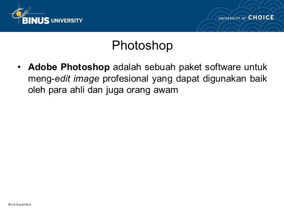 Bina Nusantara Photoshop Adobe Photoshop adalah sebuah paket software untuk meng-edit image profesional yang dapat digunakan baik oleh para ahli dan j