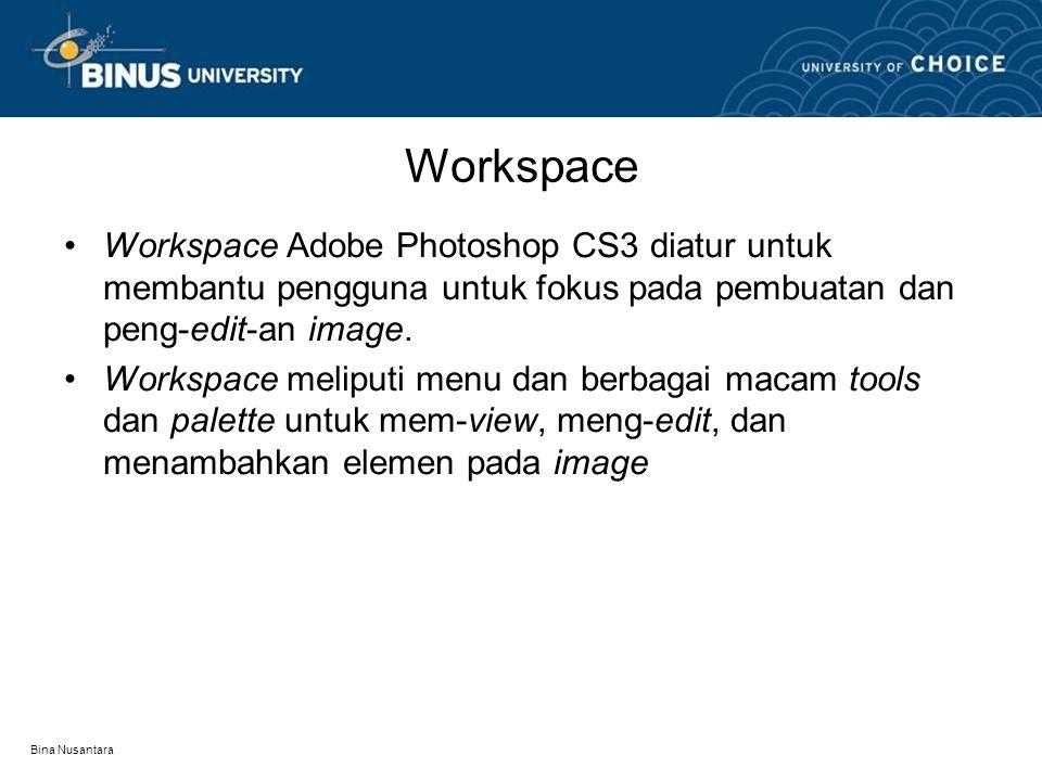 Bina Nusantara Workspace Workspace Adobe Photoshop CS3 diatur untuk membantu pengguna untuk fokus pada pembuatan dan peng-edit-an image.