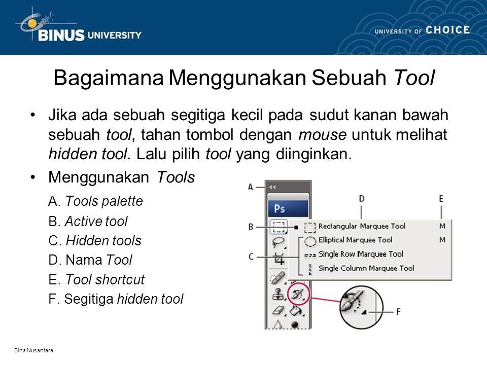Bagaimana Menggunakan Sebuah Tool Jika ada sebuah segitiga kecil pada sudut kanan bawah sebuah tool, tahan tombol dengan mouse untuk melihat hidden to