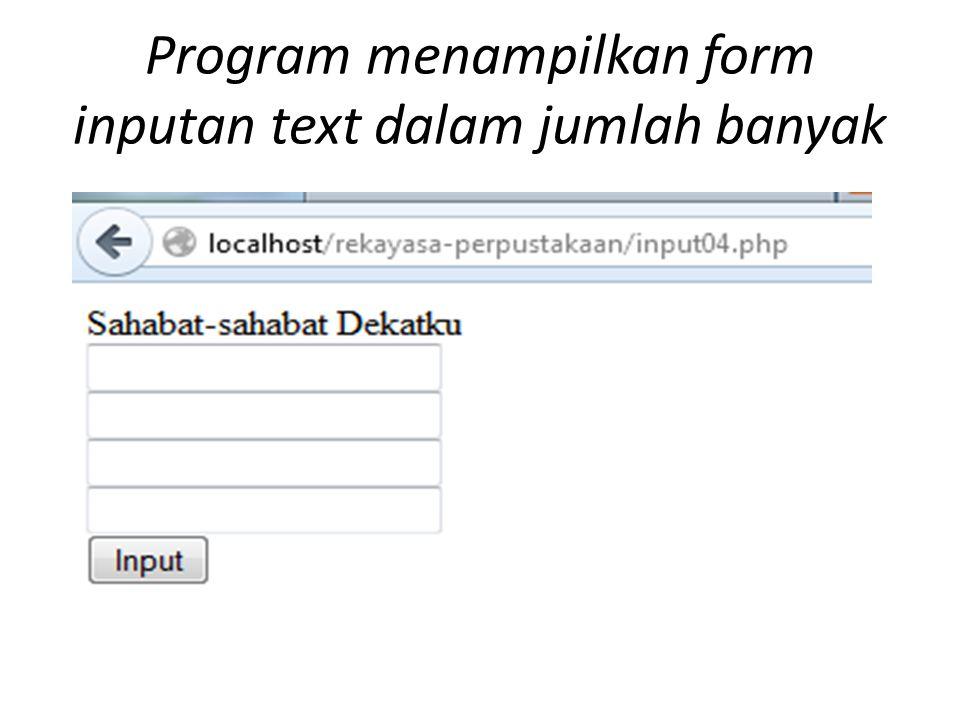 Program menampilkan form inputan text dalam jumlah banyak