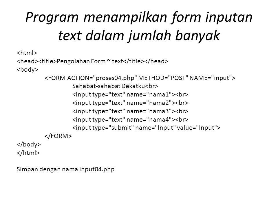Pengolahan Form ~ text Sahabat-sahabat Dekatku Simpan dengan nama input04.php