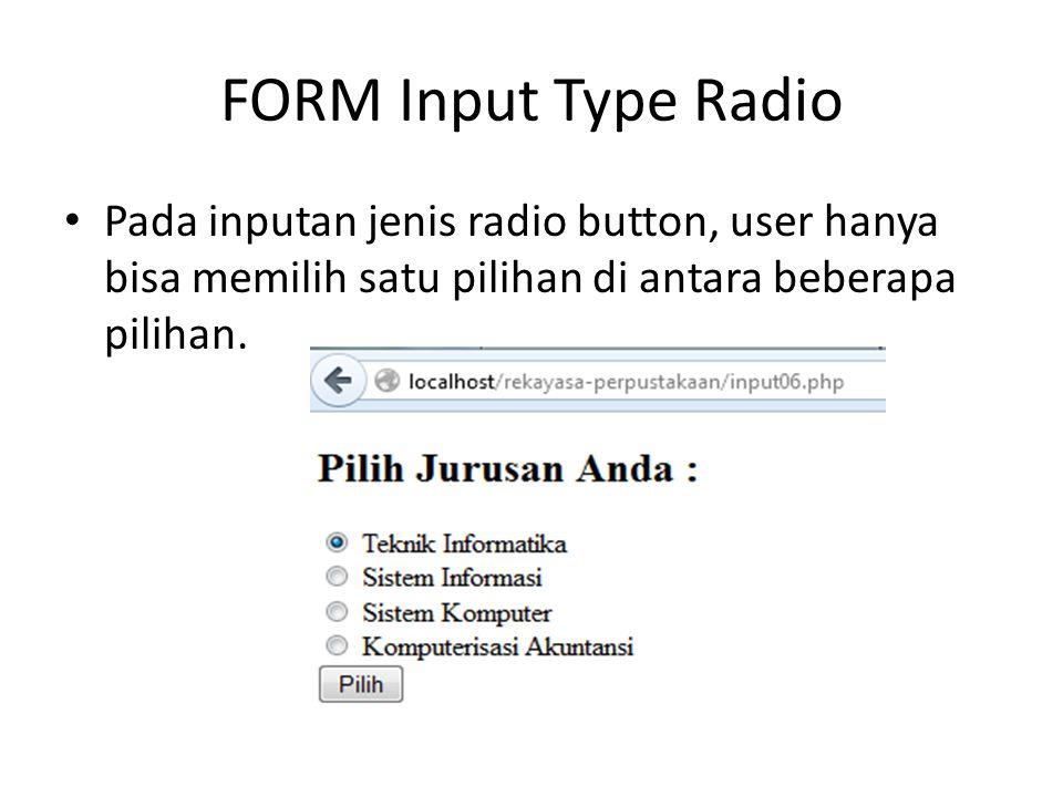 FORM Input Type Radio Pada inputan jenis radio button, user hanya bisa memilih satu pilihan di antara beberapa pilihan.
