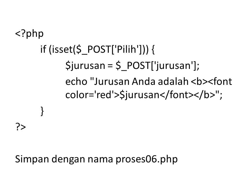 < php if (isset($_POST[ Pilih ])) { $jurusan = $_POST[ jurusan ]; echo Jurusan Anda adalah $jurusan ; } > Simpan dengan nama proses06.php
