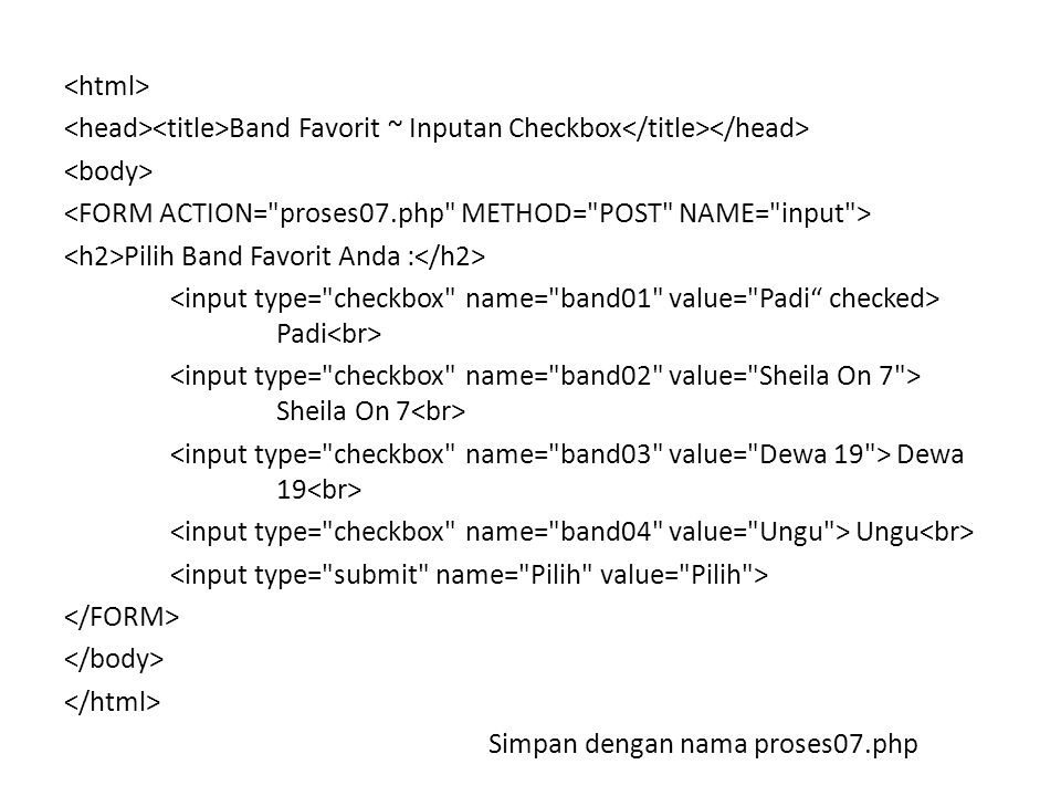 Band Favorit ~ Inputan Checkbox Pilih Band Favorit Anda : Padi Sheila On 7 Dewa 19 Ungu Simpan dengan nama proses07.php