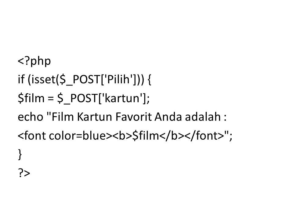 <?php if (isset($_POST['Pilih'])) { $film = $_POST['kartun']; echo