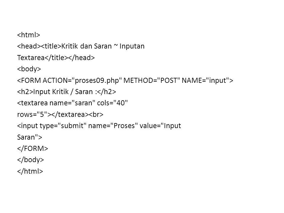 Kritik dan Saran ~ Inputan Textarea Input Kritik / Saran : <textarea name= saran cols= 40 rows= 5 > <input type= submit name= Proses value= Input Saran >