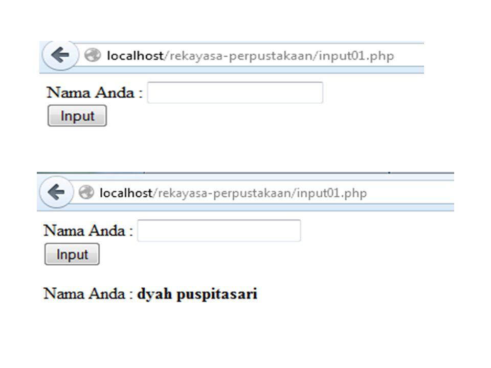 Menyatukan FORM dengan Proses Pengolahan Form Nama Anda : <?php if (isset($_POST[ Input ])) { $nama = $_POST[ nama ]; echo Nama Anda : $nama ; } ?> Simpan dengan nama input01.php