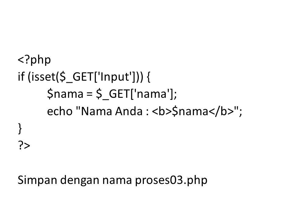 < php if (isset($_GET[ Input ])) { $nama = $_GET[ nama ]; echo Nama Anda : $nama ; } > Simpan dengan nama proses03.php