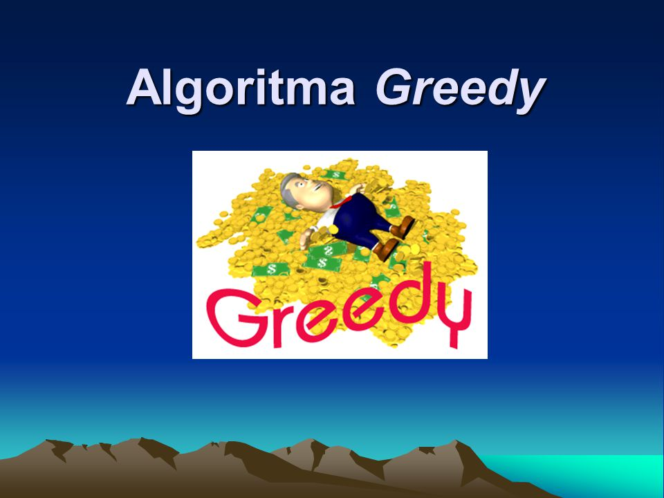 Pendahuluan Algoritma greedy merupakan metode yang paling populer untuk memecahkan persoalan optimasi.