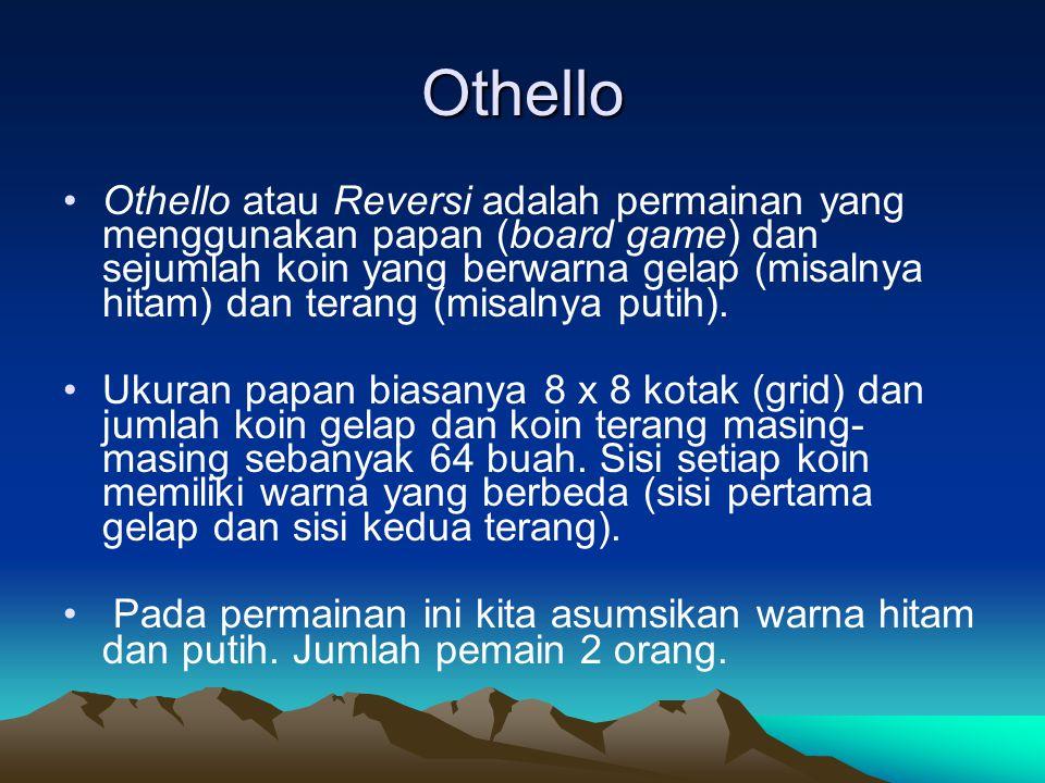 Othello Othello atau Reversi adalah permainan yang menggunakan papan (board game) dan sejumlah koin yang berwarna gelap (misalnya hitam) dan terang (misalnya putih).