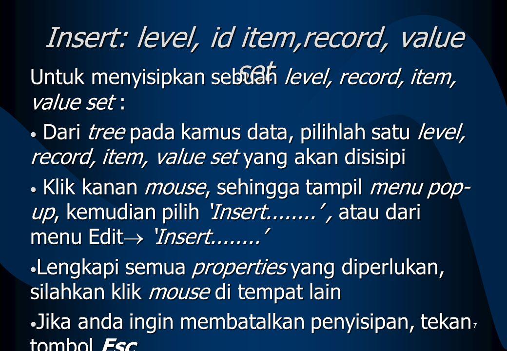 Insert: level, id item,record, value set Untuk menyisipkan sebuah level, record, item, value set : Dari tree pada kamus data, pilihlah satu level, rec