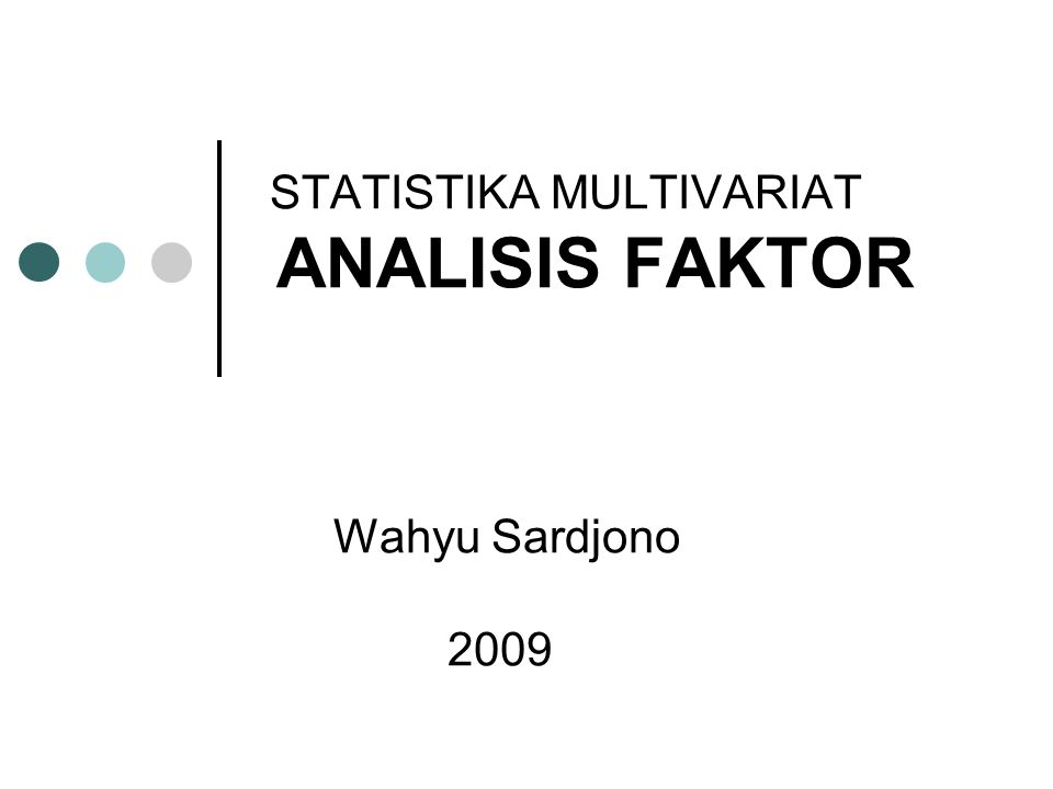 Pengantar Analisis Faktor Analisis faktor merupakan suatu cabang dari analisis variabel ganda yang memperhatikan hubungan internal dari sebuah himpunan variabel-variabel dimana hubungan tersebut dapat diartikan sebagai hubungan linier atau mendekati.