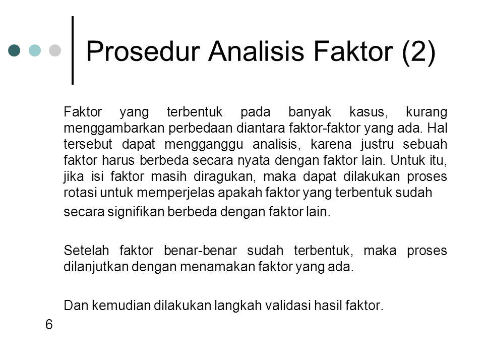 Prosedur Analisis Faktor (2) Faktor yang terbentuk pada banyak kasus, kurang menggambarkan perbedaan diantara faktor-faktor yang ada. Hal tersebut dap