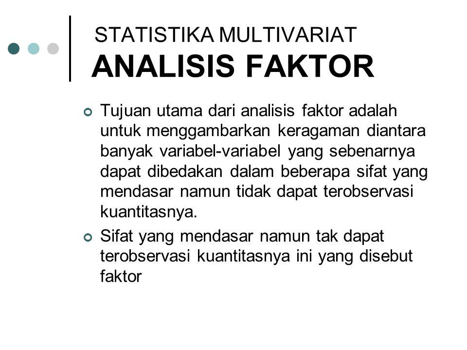 Tujuan utama dari analisis faktor adalah untuk menggambarkan keragaman diantara banyak variabel-variabel yang sebenarnya dapat dibedakan dalam beberap