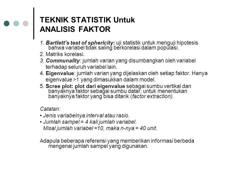 TEKNIK STATISTIK Untuk ANALISIS FAKTOR 1. Bartlett's test of sphericity: uji statistik untuk menguji hipotesis bahwa variabel tidak saling berkorelasi