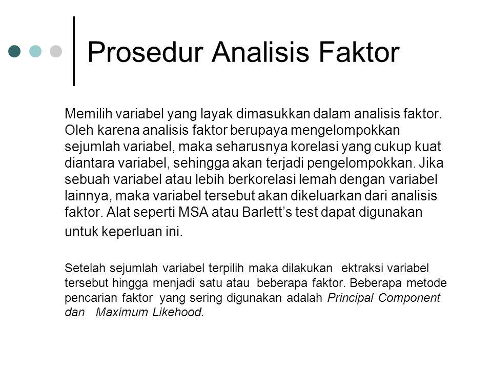 Prosedur Analisis Faktor Memilih variabel yang layak dimasukkan dalam analisis faktor. Oleh karena analisis faktor berupaya mengelompokkan sejumlah va