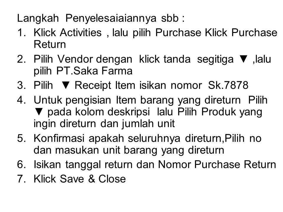 Langkah Penyelesaiaiannya sbb : 1.Klick Activities, lalu pilih Purchase Klick Purchase Return 2.Pilih Vendor dengan klick tanda segitiga ▼,lalu pilih