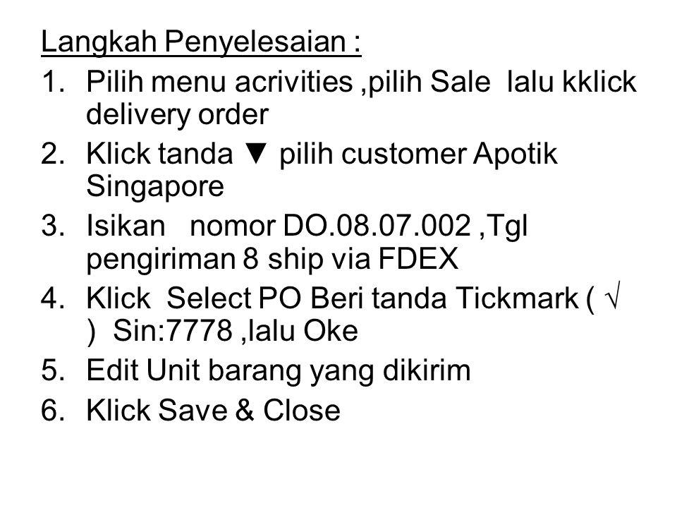 Langkah Penyelesaian : 1.Pilih menu acrivities,pilih Sale lalu kklick delivery order 2.Klick tanda ▼ pilih customer Apotik Singapore 3.Isikan nomor DO