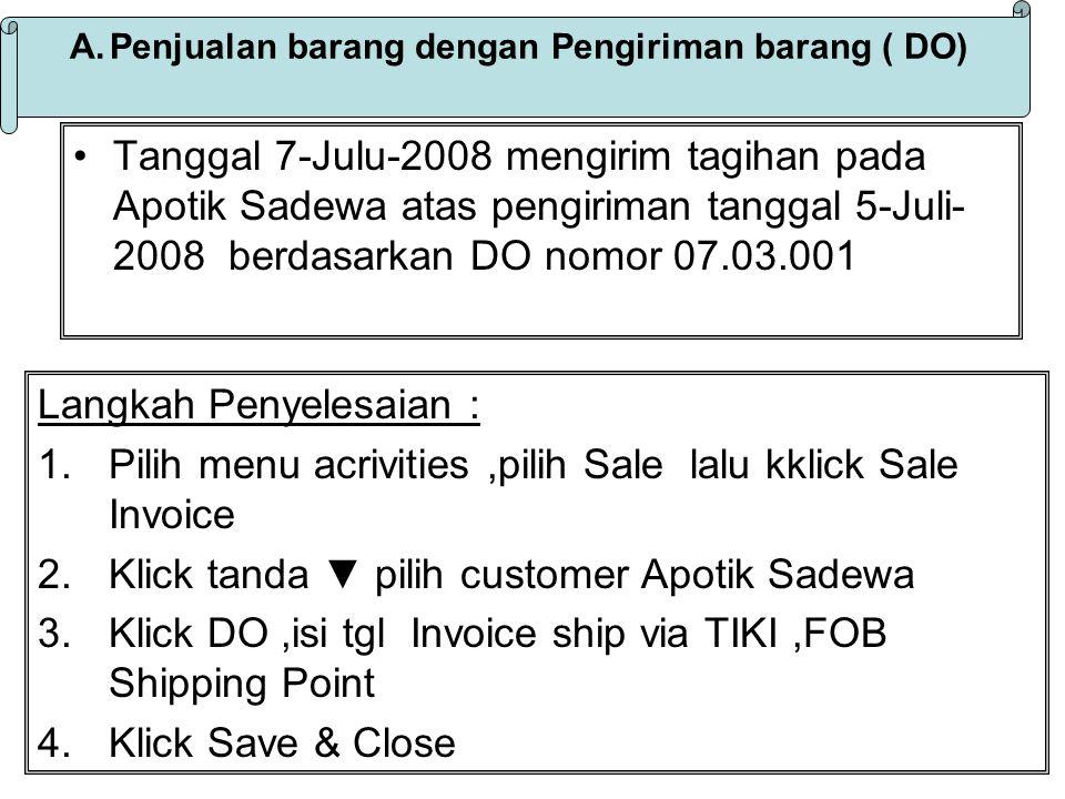 Tanggal 7-Julu-2008 mengirim tagihan pada Apotik Sadewa atas pengiriman tanggal 5-Juli- 2008 berdasarkan DO nomor 07.03.001 A.Penjualan barang dengan