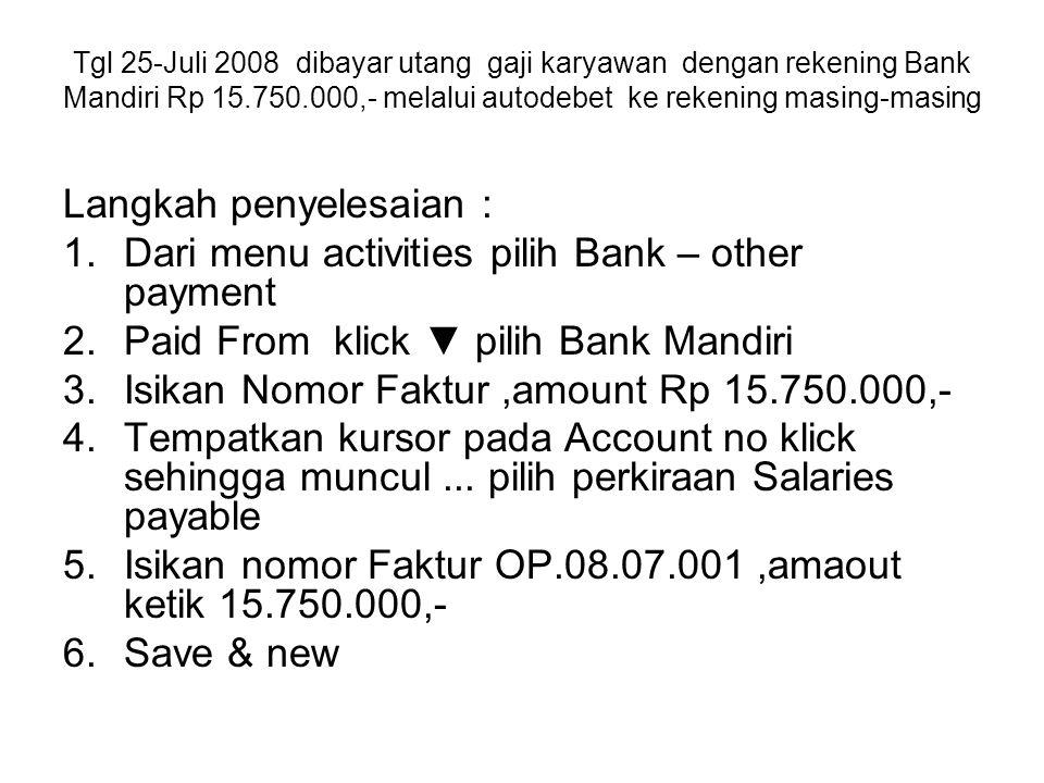 Tgl 25-Juli 2008 dibayar utang gaji karyawan dengan rekening Bank Mandiri Rp 15.750.000,- melalui autodebet ke rekening masing-masing Langkah penyeles