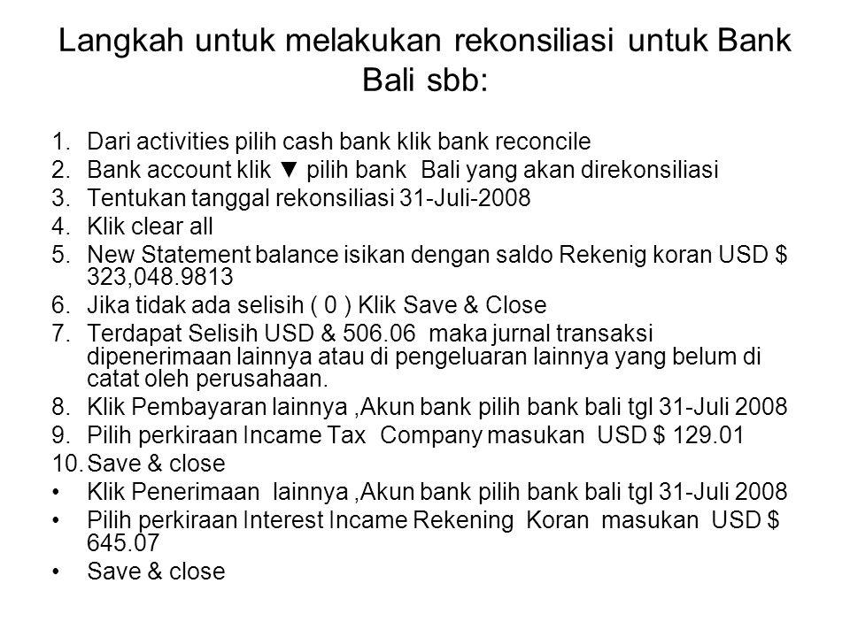 Langkah untuk melakukan rekonsiliasi untuk Bank Bali sbb: 1.Dari activities pilih cash bank klik bank reconcile 2.Bank account klik ▼ pilih bank Bali