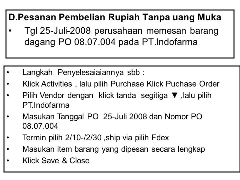 D.Pesanan Pembelian Rupiah Tanpa uang Muka Tgl 25-Juli-2008 perusahaan memesan barang dagang PO 08.07.004 pada PT.Indofarma Langkah Penyelesaiaiannya