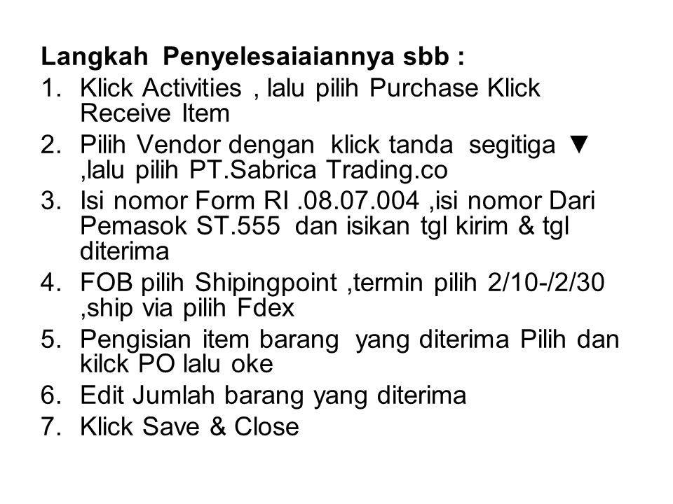 Langkah Penyelesaiaiannya sbb : 1.Klick Activities, lalu pilih Purchase Klick Receive Item 2.Pilih Vendor dengan klick tanda segitiga ▼,lalu pilih PT.
