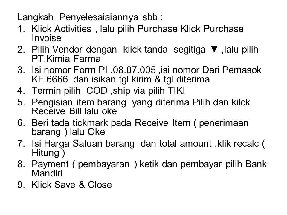 Langkah Penyelesaiaiannya sbb : 1.Klick Activities, lalu pilih Purchase Klick Purchase Invoise 2.Pilih Vendor dengan klick tanda segitiga ▼,lalu pilih