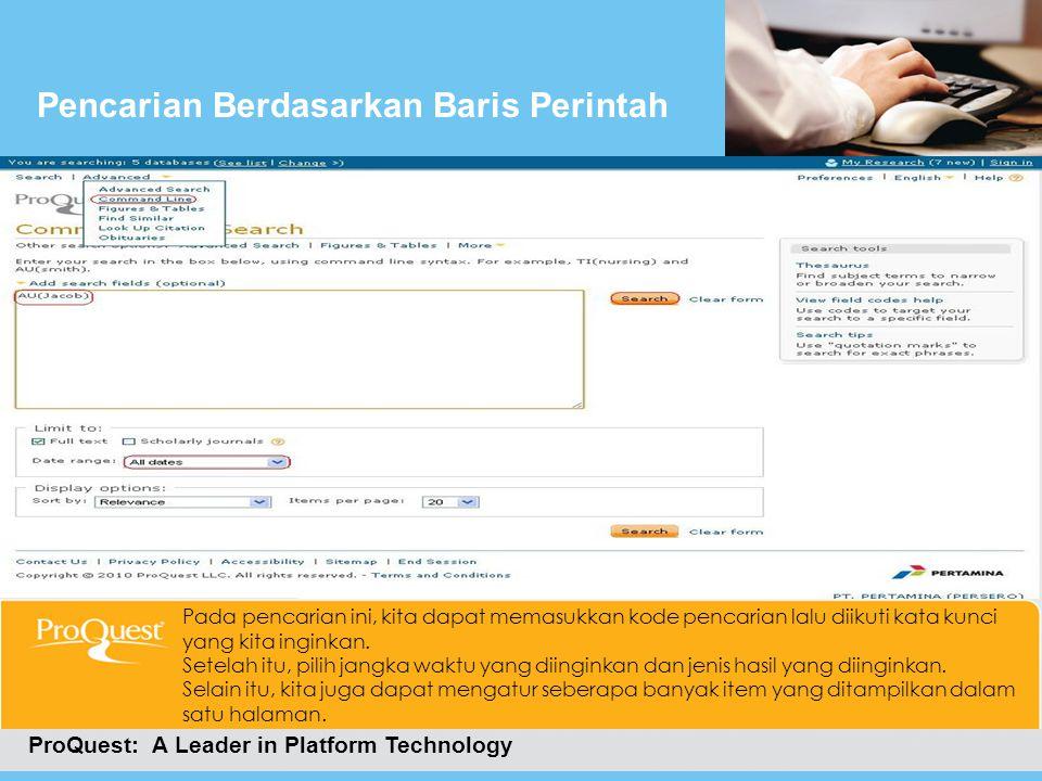 Pencarian Berdasarkan Baris Perintah ProQuest: A Leader in Platform Technology Pada pencarian ini, kita dapat memasukkan kode pencarian lalu diikuti k