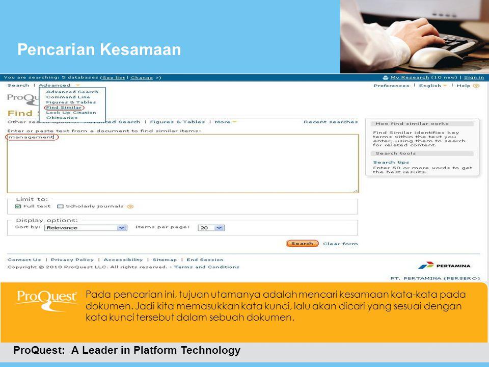 Pencarian Kesamaan ProQuest: A Leader in Platform Technology Pada pencarian ini, tujuan utamanya adalah mencari kesamaan kata-kata pada dokumen. Jadi