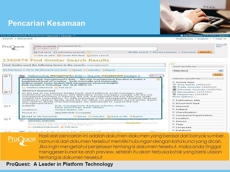 Pencarian Kesamaan ProQuest: A Leader in Platform Technology Hasil dari pencarian ini adalah dokumen-dokumen yang berasal dari banyak sumber, namun is