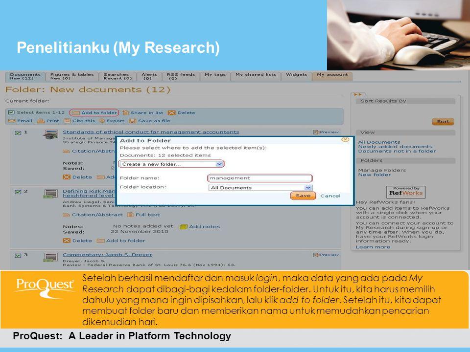 Penelitianku (My Research) ProQuest: A Leader in Platform Technology Setelah berhasil mendaftar dan masuk login, maka data yang ada pada My Research d