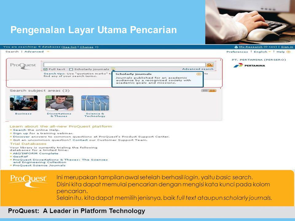 Cara Masuk Ke ProQuestPengenalan Layar Utama Pencarian ProQuest: A Leader in Platform Technology Ini merupakan tampilan awal setelah berhasil login, y