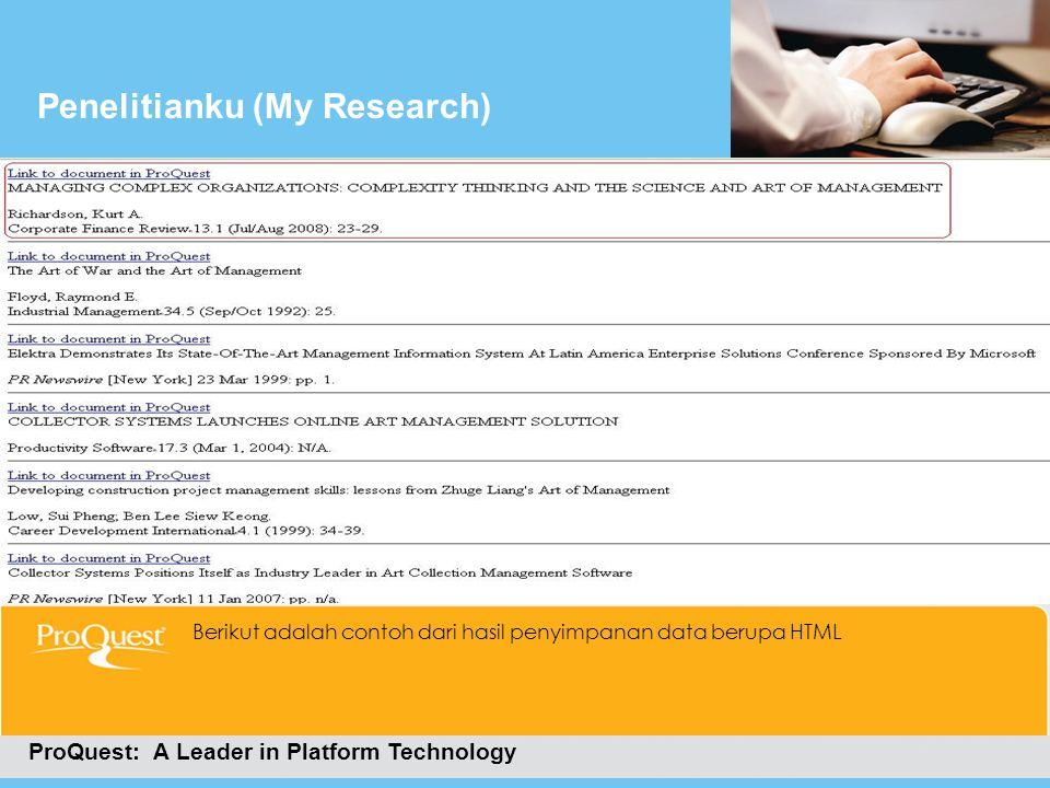 Penelitianku (My Research) ProQuest: A Leader in Platform Technology Berikut adalah contoh dari hasil penyimpanan data berupa HTML