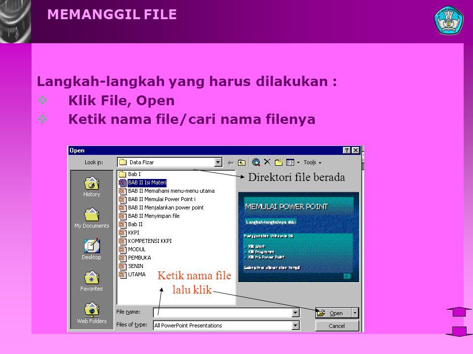 MEMANGGIL FILE Langkah-langkah yang harus dilakukan :  Klik File, Open  Ketik nama file/cari nama filenya Ketik nama file lalu klik Direktori file berada