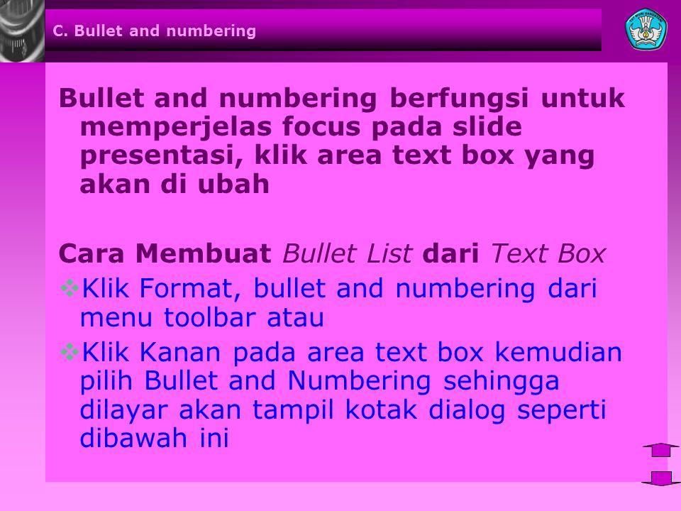 C. Bullet and numbering Bullet and numbering berfungsi untuk memperjelas focus pada slide presentasi, klik area text box yang akan di ubah Cara Membua