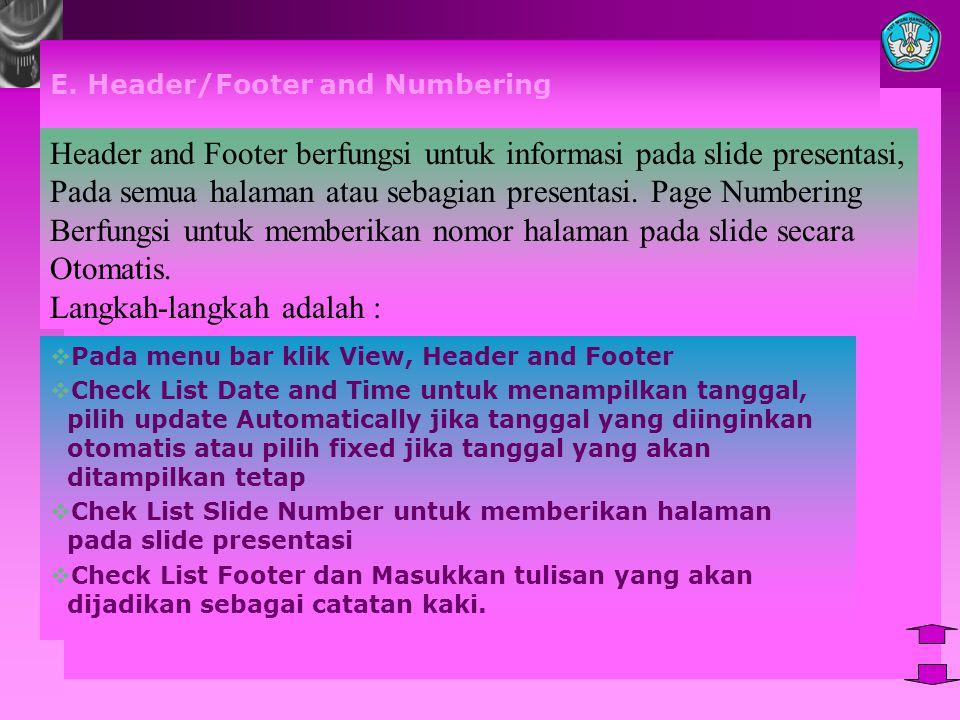 E. Header/Footer and Numbering  Pada menu bar klik View, Header and Footer  Check List Date and Time untuk menampilkan tanggal, pilih update Automat