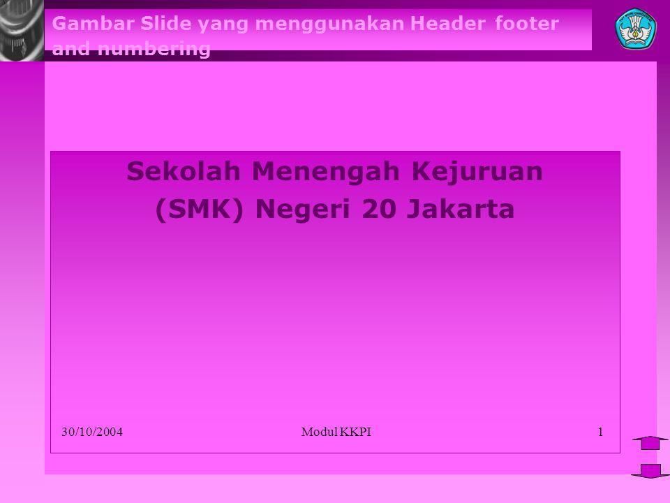 Gambar Slide yang menggunakan Header footer and numbering Sekolah Menengah Kejuruan (SMK) Negeri 20 Jakarta 30/10/2004 Modul KKPI1