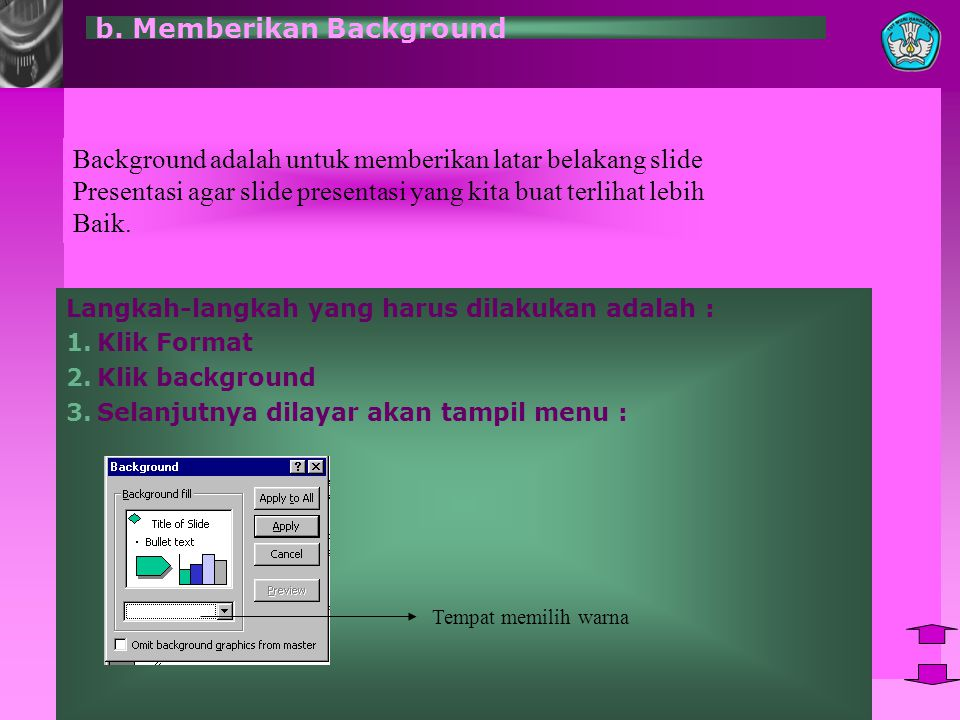 b. Memberikan Background Langkah-langkah yang harus dilakukan adalah : 1.Klik Format 2.Klik background 3.Selanjutnya dilayar akan tampil menu : Backgr