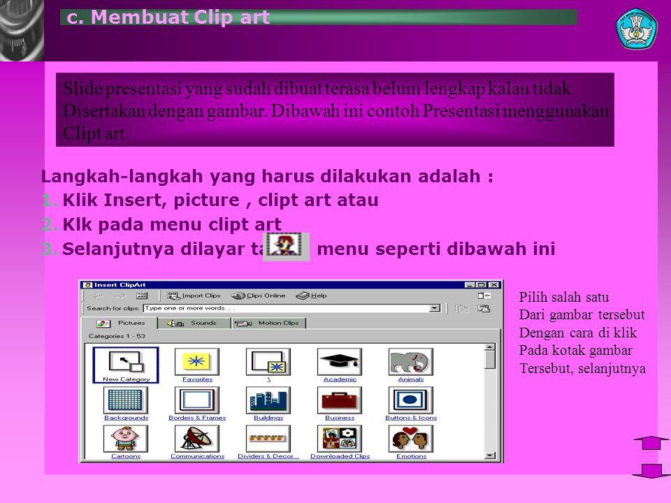c. Membuat Clip art Langkah-langkah yang harus dilakukan adalah : 1.Klik Insert, picture, clipt art atau 2.Klk pada menu clipt art 3.Selanjutnya dilay