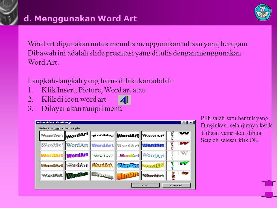 d. Menggunakan Word Art Word art digunakan untuk menulis menggunakan tulisan yang beragam Dibawah ini adalah slide presntasi yang ditulis dengan mengg